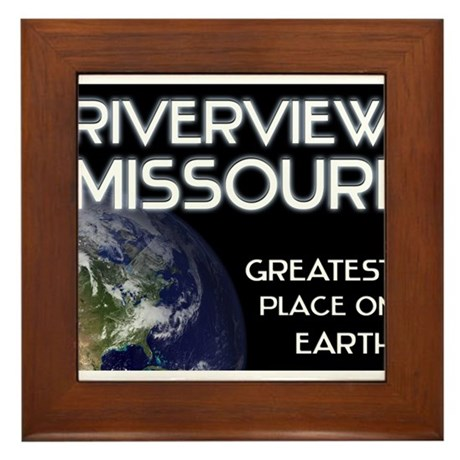 riverview missouri - greatest place on earth Frame