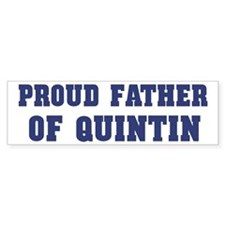 Proud Father of Quintin Bumper Bumper Sticker