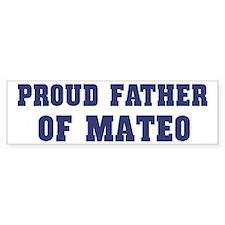 Proud Father of Mateo Bumper Bumper Sticker