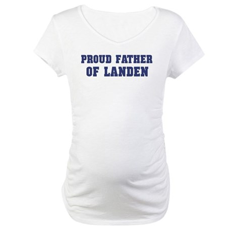 Proud Father of Landen Maternity T-Shirt