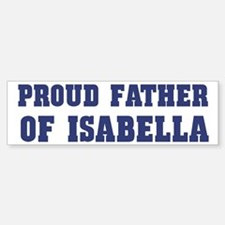 Proud Father of Isabella Bumper Bumper Bumper Sticker