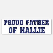 Proud Father of Hallie Bumper Bumper Bumper Sticker