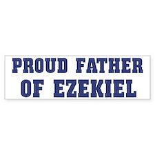 Proud Father of Ezekiel Bumper Bumper Sticker