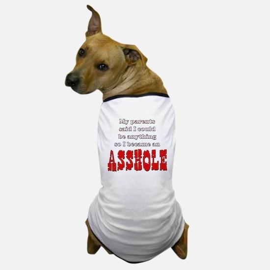 Parents said... Asshole Dog T-Shirt