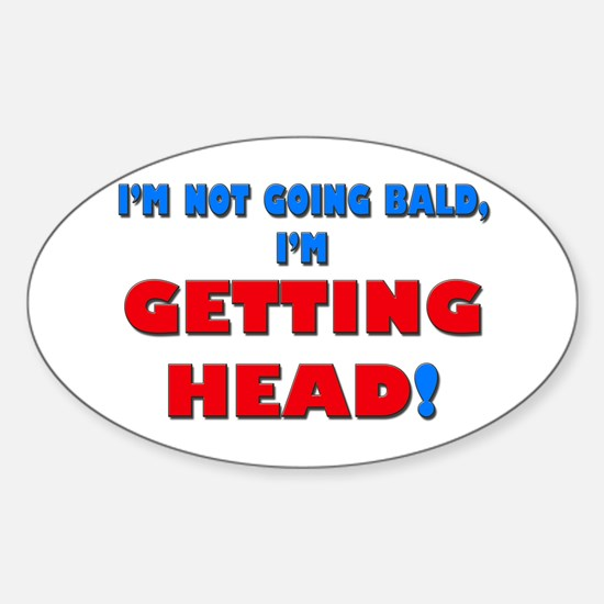 I'm not going bald... Oval Decal