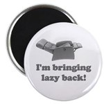 I'm Bringing Lazy Back Magnet