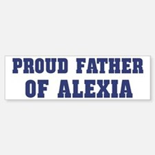 Proud Father of Alexia Bumper Car Car Sticker