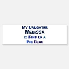 My Daughter Melissa Bumper Bumper Bumper Sticker