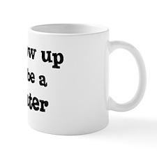 Be A Firefighter Mug