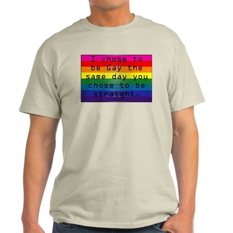 Chose To Be Gay? Light T-Shirt