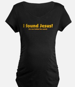 I Found Jesus... T-Shirt