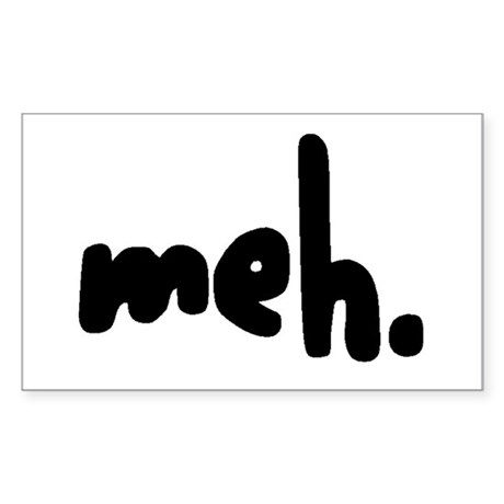 'meh.' Rectangle Sticker
