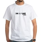 I So Out-Geek You White T-Shirt