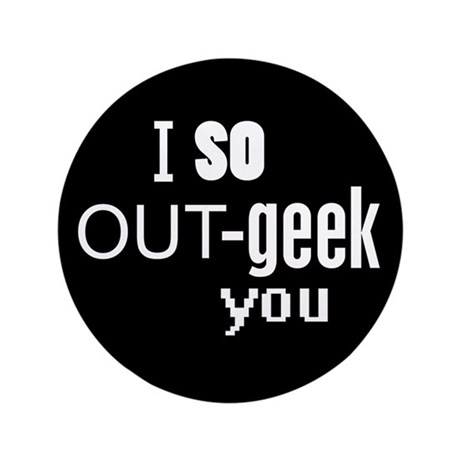 """I so Out-geek you 3.5"""" Button (100 pack)"""