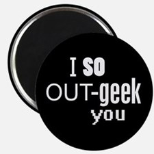 I so Out-geek you Magnet