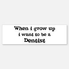 Be A Dentist Bumper Bumper Bumper Sticker