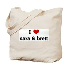 I Love sara & brett Tote Bag
