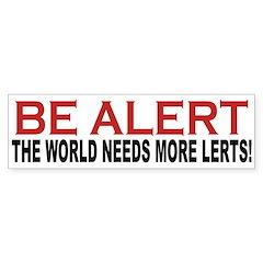 Be Alert The World Needs More Lerts Bumper Bumper Sticker