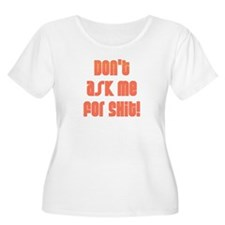 Don't Ask Me For Shit T-Shirt