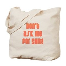 Don't Ask Me For Shit Tote Bag
