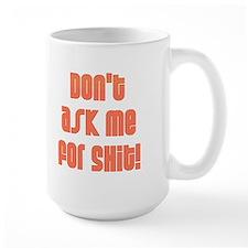 Don't Ask Me For Shit Mug