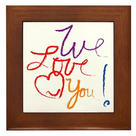 We Love You Framed Tile