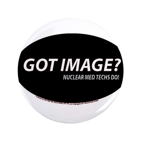 """Nuclear Med Techs Got image 3.5"""" Button"""