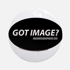 Mammographer Got image Ornament (Round)