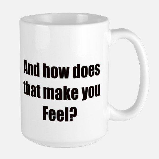 And how does that make you fe Large Mug