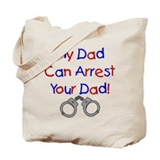My Dad Can Arrest Your Dad Tote Bag