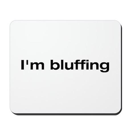 I'm bluffing Mousepad