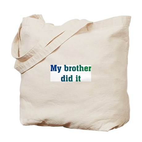 My Brother Did It Tote Bag
