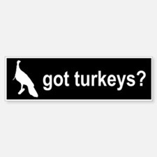 Got Turkeys? Bumper Bumper Bumper Sticker