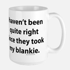 Since they took my blankie Large Mug