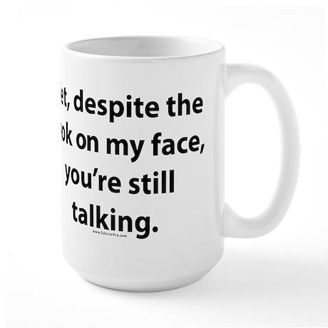 Yet you're still talking Large Mug