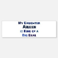My Daughter Aileen Bumper Bumper Bumper Sticker