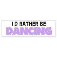 I'd Rather Be Dancing Bumper Bumper Sticker