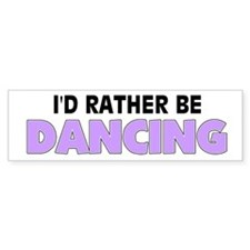 I'd Rather Be Dancing Bumper Car Sticker