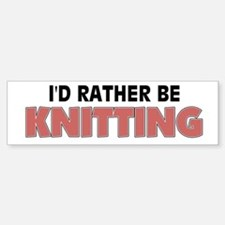 I'd Rather Be Knitting Bumper Bumper Bumper Sticker