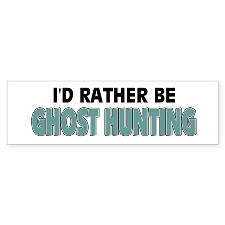 I'd Rather Be Ghost Hunting Bumper Sticker