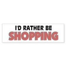 I'd Rather Be Shopping Bumper Car Sticker