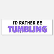I'd Rather Be Tumbling Bumper Bumper Bumper Sticker