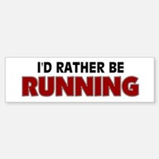 I'd Rather Be Running Bumper Bumper Bumper Sticker