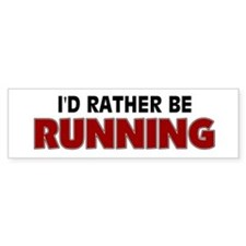 I'd Rather Be Running Bumper Bumper Sticker