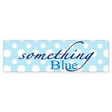 Something Blue Bumper Bumper Stickers