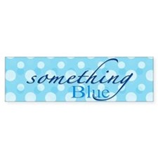 Something Blue Bumper Bumper Stickers