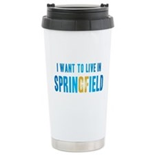 I Want To Live In Springfield Travel Mug