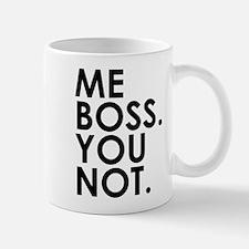 """Me boss. You not."" Mug"