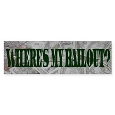 Where's My Bailout? - Bumper Bumper Sticker