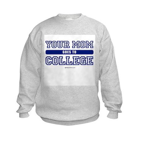 Your mom goes to college ~ Kids Sweatshirt